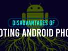 Disadvantages of Rooting Android Phone