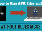 How to Run APK Files on PC without Bluestacks